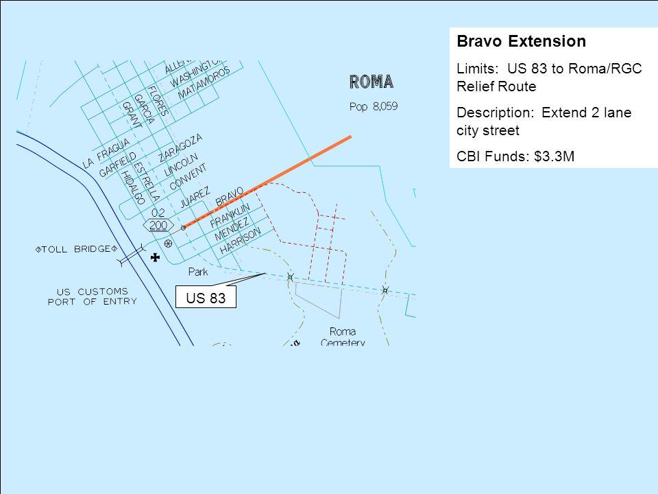 US 83 Bravo Extension Limits: US 83 to Roma/RGC Relief Route Description: Extend 2 lane city street CBI Funds: $3.3M