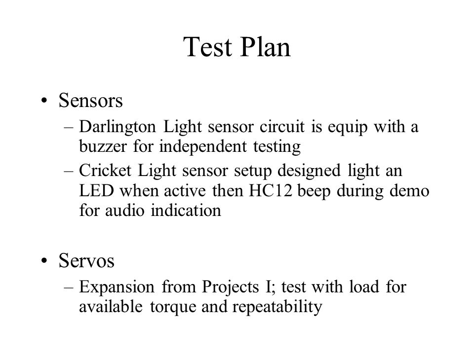 Test Plan Sensors –Darlington Light sensor circuit is equip with a buzzer for independent testing –Cricket Light sensor setup designed light an LED wh