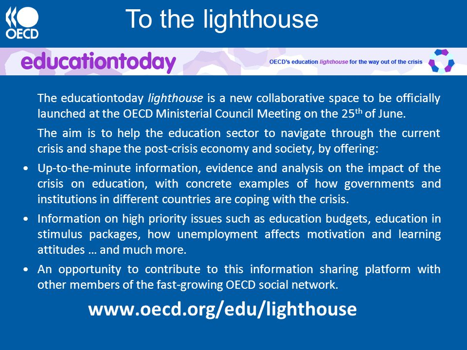 The educationtoday lighthouse is a new collaborative space to be officially launched at the OECD Ministerial Council Meeting on the 25 th of June. The