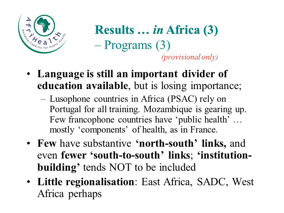 Language is still an important divider of education available, but is losing importance; –Lusophone countries in Africa (PSAC) rely on Portugal for all training.