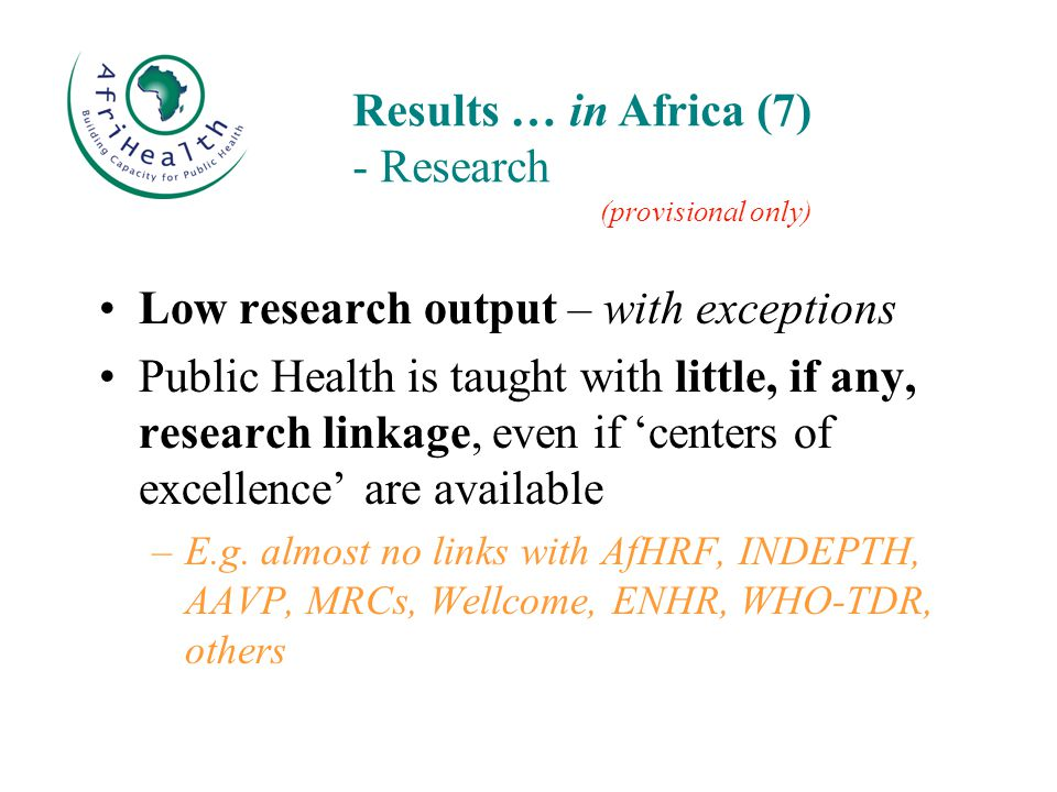Low research output – with exceptions Public Health is taught with little, if any, research linkage, even if 'centers of excellence' are available –E.g.
