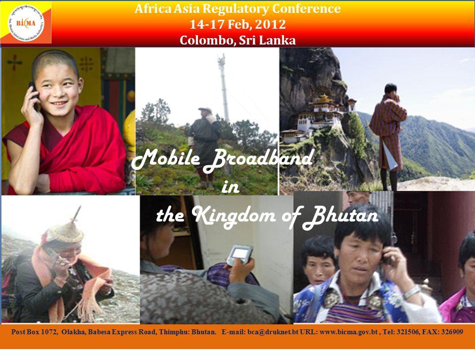 ICT status in Bhutan Africa Asia Regulatory Conference 14-17 Feb, 2012 Colombo, Sri Lanka Post Box 1072, Olakha, Babesa Express Road, Thimphu: Bhutan.