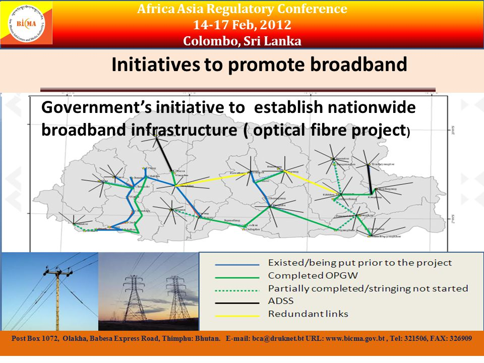 Initiatives to promote broadband Africa Asia Regulatory Conference 14-17 Feb, 2012 Colombo, Sri Lanka Post Box 1072, Olakha, Babesa Express Road, Thimphu: Bhutan.