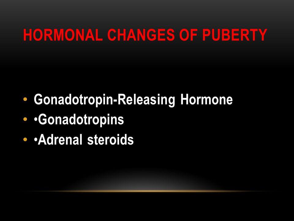 HORMONAL CHANGES OF PUBERTY Gonadotropin-Releasing Hormone Gonadotropins Adrenal steroids