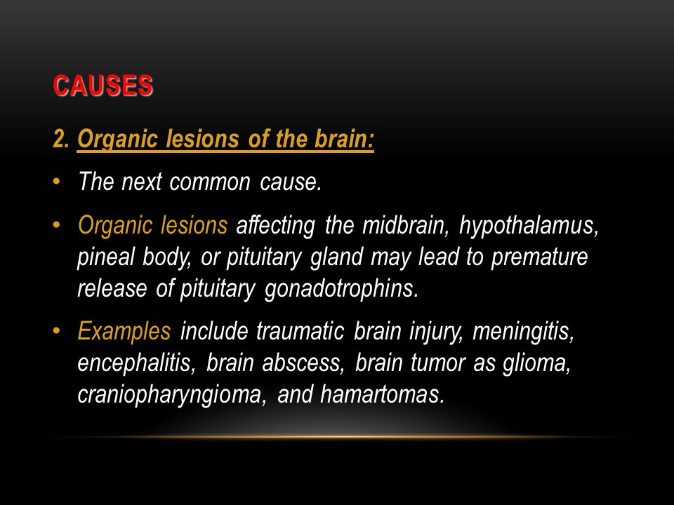 CAUSES 2.Organic lesions of the brain: The next common cause.
