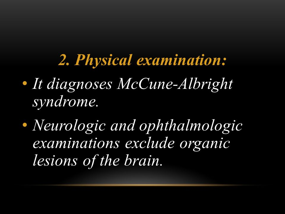 2.Physical examination: It diagnoses McCune-Albright syndrome.