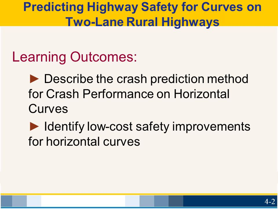 Predicting Highway Safety for Curves on Two-Lane Rural Highways Learning Outcomes: ► Describe the crash prediction method for Crash Performance on Hor