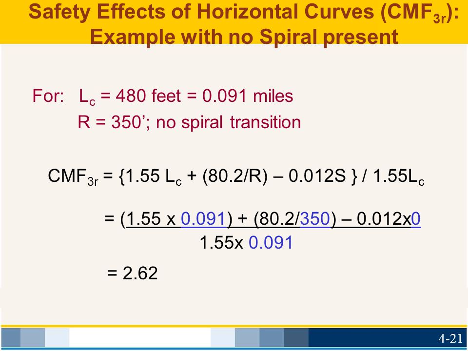 Safety Effects of Horizontal Curves (CMF 3r ): Example with no Spiral present For:L c = 480 feet = 0.091 miles R = 350'; no spiral transition CMF 3r =