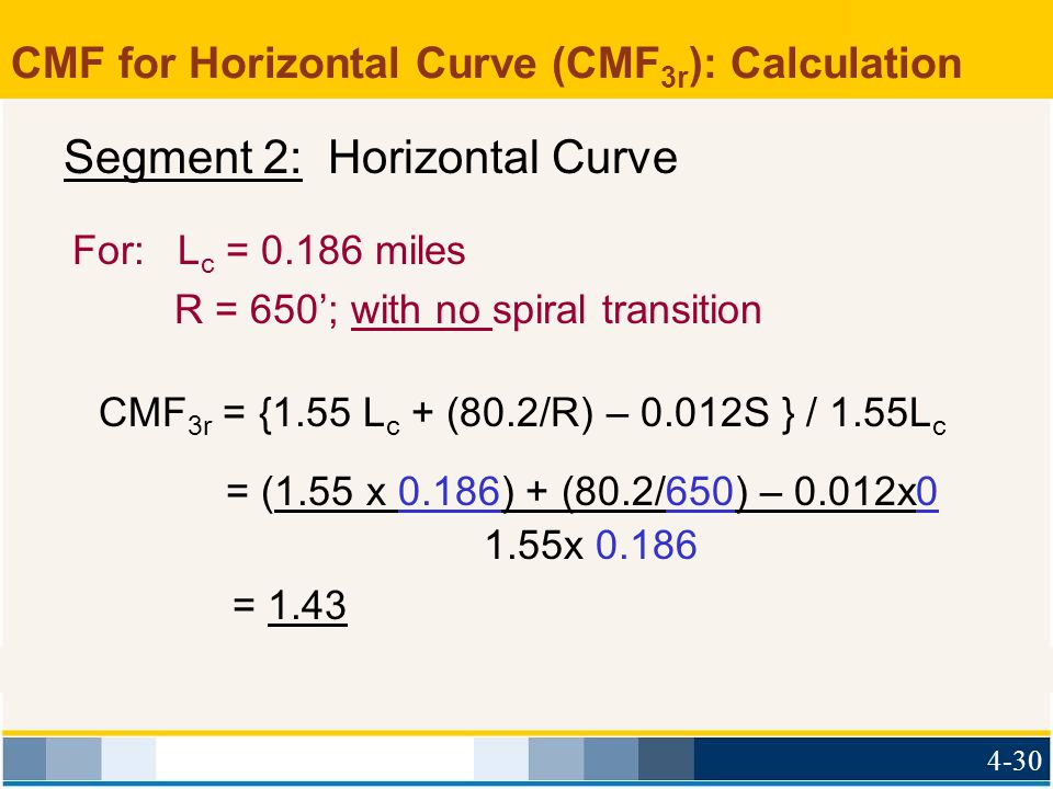 CMF for Horizontal Curve (CMF 3r ): Calculation For:L c = 0.186 miles R = 650'; with no spiral transition CMF 3r = {1.55 L c + (80.2/R) – 0.012S } / 1