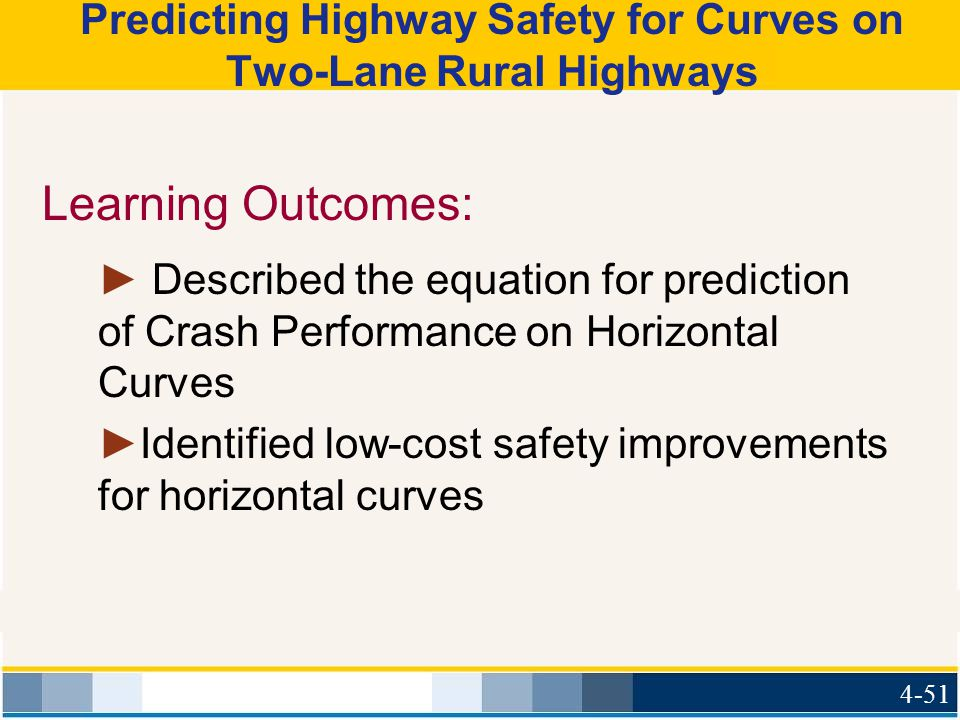 Predicting Highway Safety for Curves on Two-Lane Rural Highways Learning Outcomes: ► Described the equation for prediction of Crash Performance on Hor