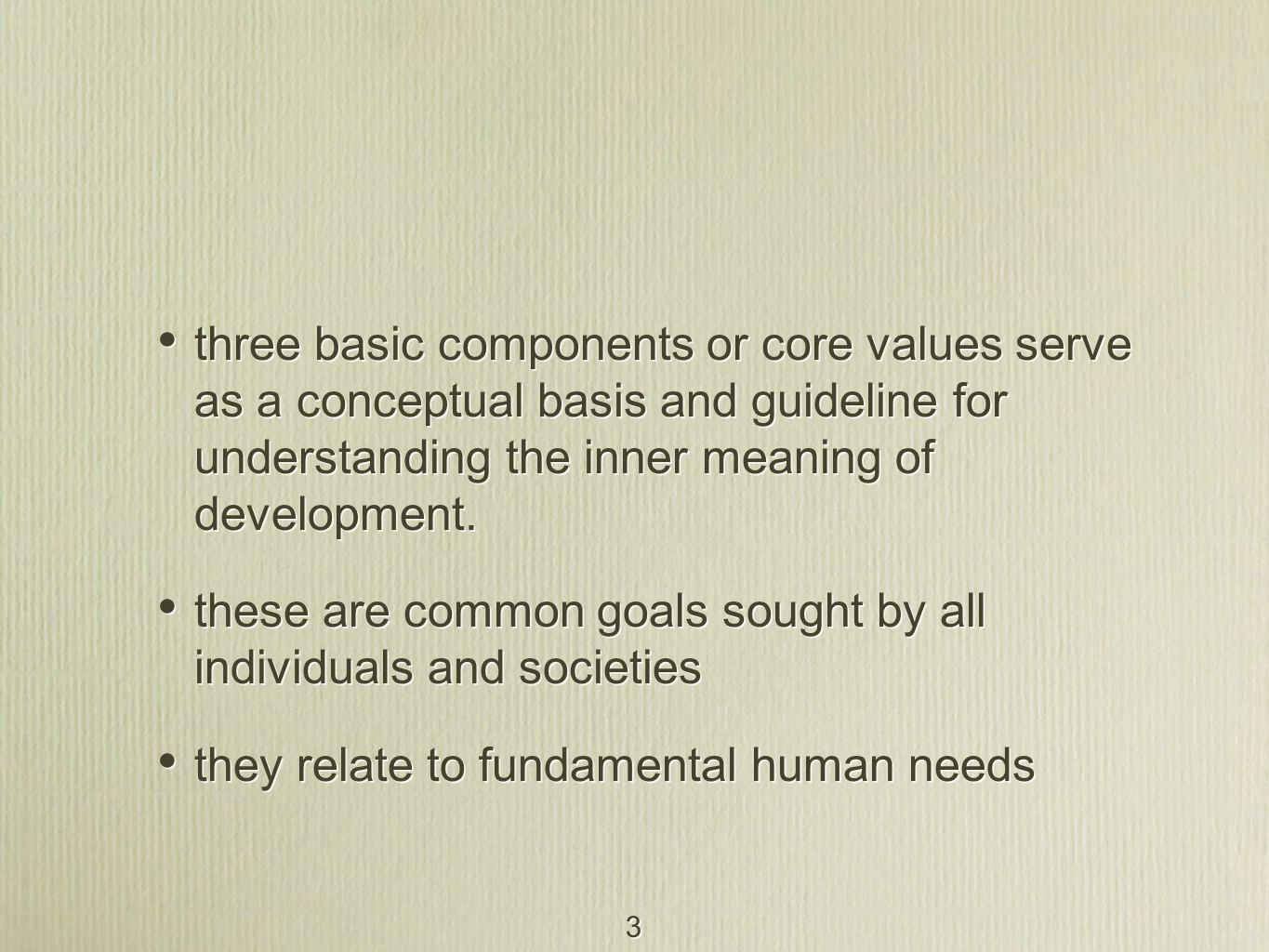 3 three basic components or core values serve as a conceptual basis and guideline for understanding the inner meaning of development. these are common