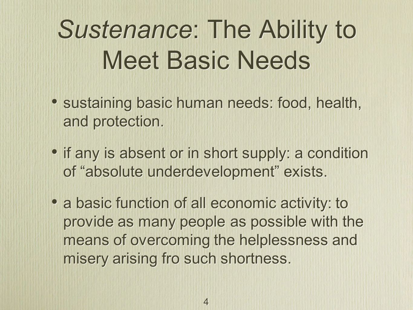 4 Sustenance: The Ability to Meet Basic Needs sustaining basic human needs: food, health, and protection. if any is absent or in short supply: a condi