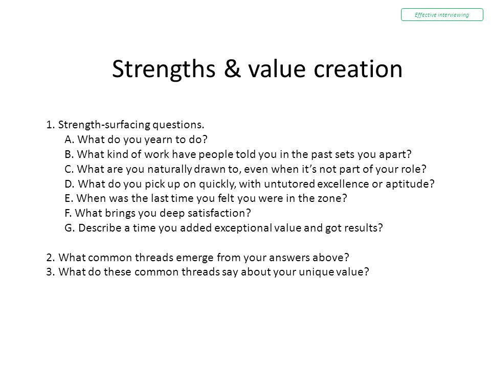 Strengths & value creation 1. Strength-surfacing questions. A. What do you yearn to do? B. What kind of work have people told you in the past sets you