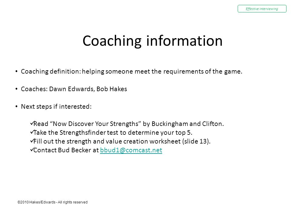 ©2010 Hakes/Edwards - All rights reserved Coaching information Coaching definition: helping someone meet the requirements of the game.