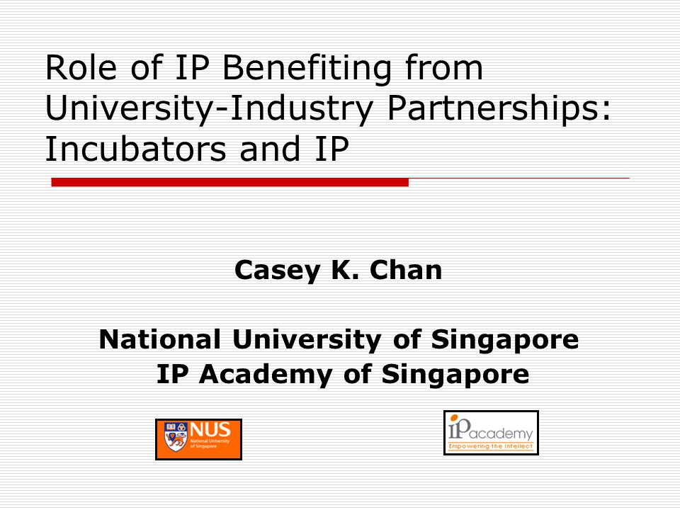 Role of IP Benefiting from University-Industry Partnerships: Incubators and IP Casey K.