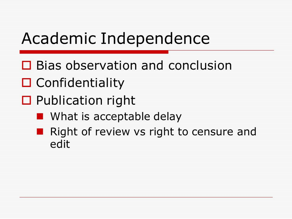 Academic Independence  Bias observation and conclusion  Confidentiality  Publication right What is acceptable delay Right of review vs right to censure and edit