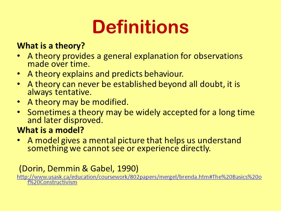 Definitions What is a theory? A theory provides a general explanation for observations made over time. A theory explains and predicts behaviour. A the