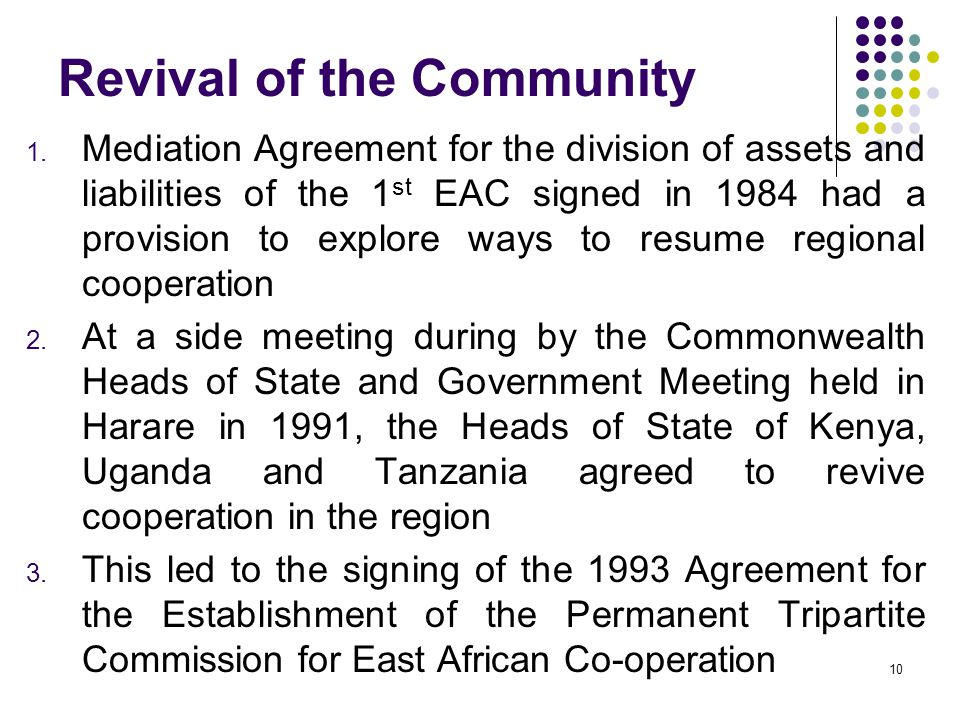Revival of the Community 1. Mediation Agreement for the division of assets and liabilities of the 1 st EAC signed in 1984 had a provision to explore w