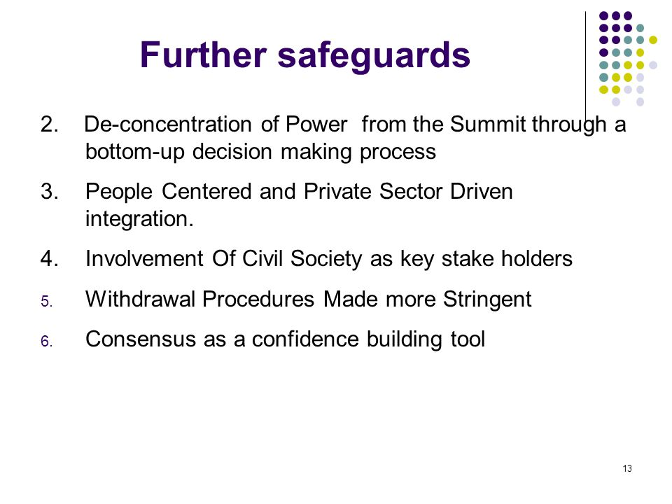 Further safeguards 2. De-concentration of Power from the Summit through a bottom-up decision making process 3.People Centered and Private Sector Drive