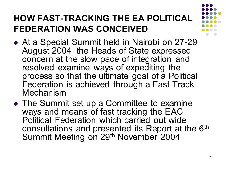 HOW FAST-TRACKING THE EA POLITICAL FEDERATION WAS CONCEIVED At a Special Summit held in Nairobi on 27-29 August 2004, the Heads of State expressed con