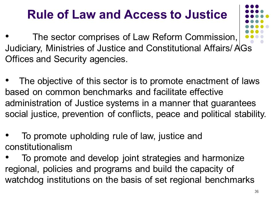 Rule of Law and Access to Justice 36 The sector comprises of Law Reform Commission, Judiciary, Ministries of Justice and Constitutional Affairs/ AGs O