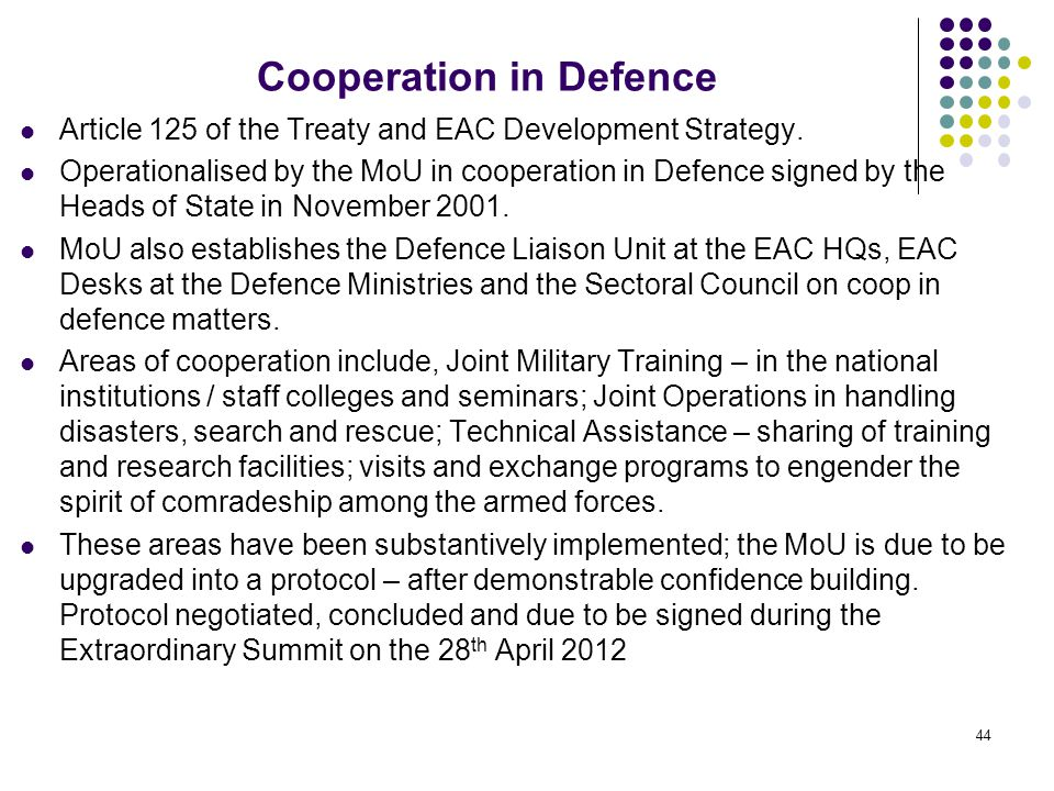 Cooperation in Defence Article 125 of the Treaty and EAC Development Strategy. Operationalised by the MoU in cooperation in Defence signed by the Head