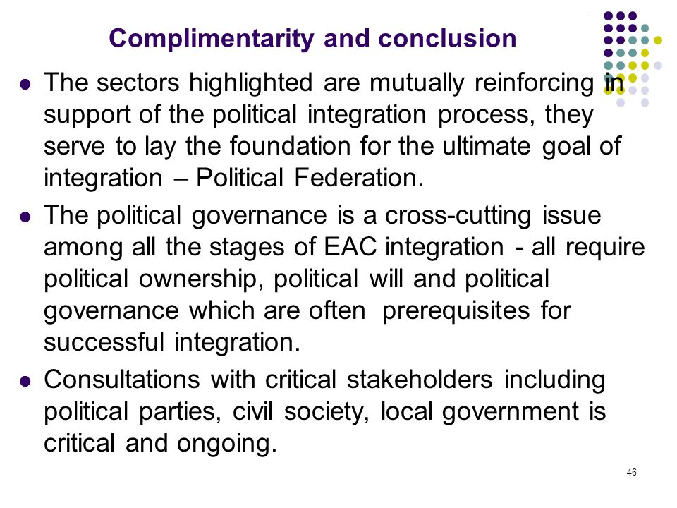 Complimentarity and conclusion The sectors highlighted are mutually reinforcing in support of the political integration process, they serve to lay the