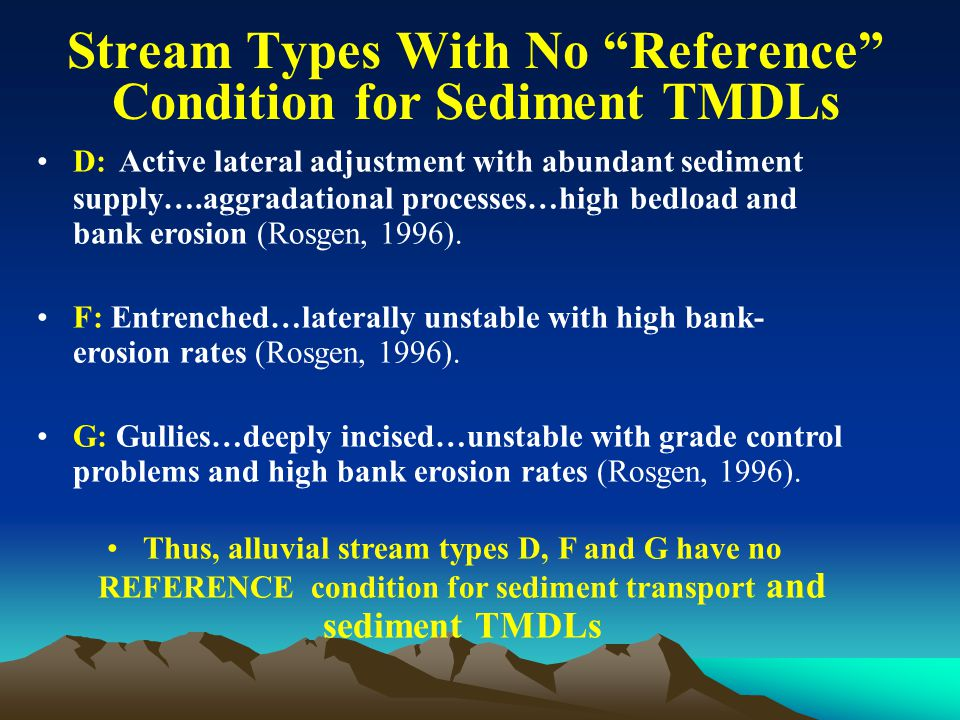 …stream classification does not attempt to predict…stability… Rosgen (2006) A two-week course is required to teach professionals (including individuals who have graduated from college with advanced degrees in engineering, geology, hydrology, fisheries, etc.) how to conduct a watershed and stream channel stability analysis .