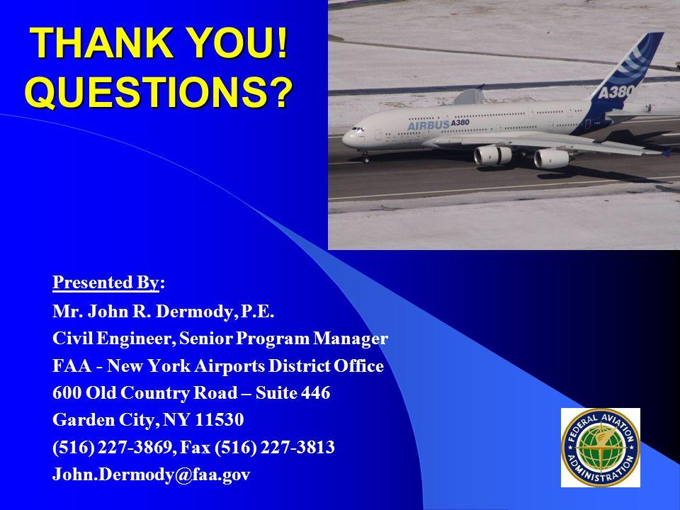 THANK YOU. QUESTIONS. Mr. John R. Dermody, P.E.