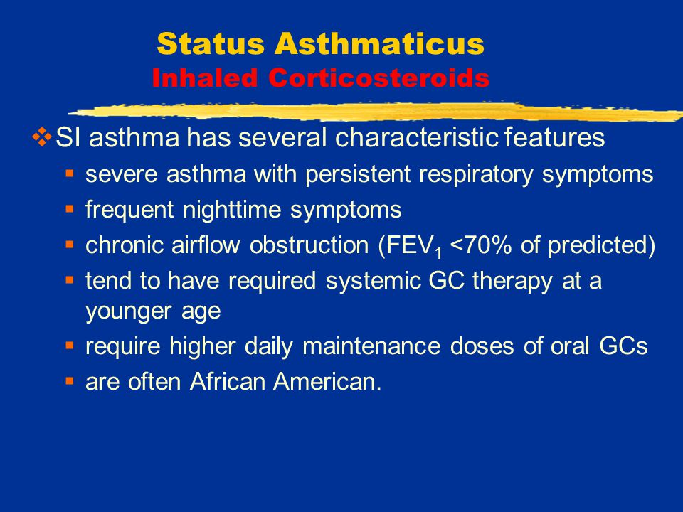 Status Asthmaticus Inhaled Corticosteroids Acute Asthma  ICS have been considered ineffective in treatment of acute exacerbations  Nevertheless, many studies published in the last 15 years have showed therapeutic early effects (after minutes of its administration) suggesting a different mechanism of action of topical character