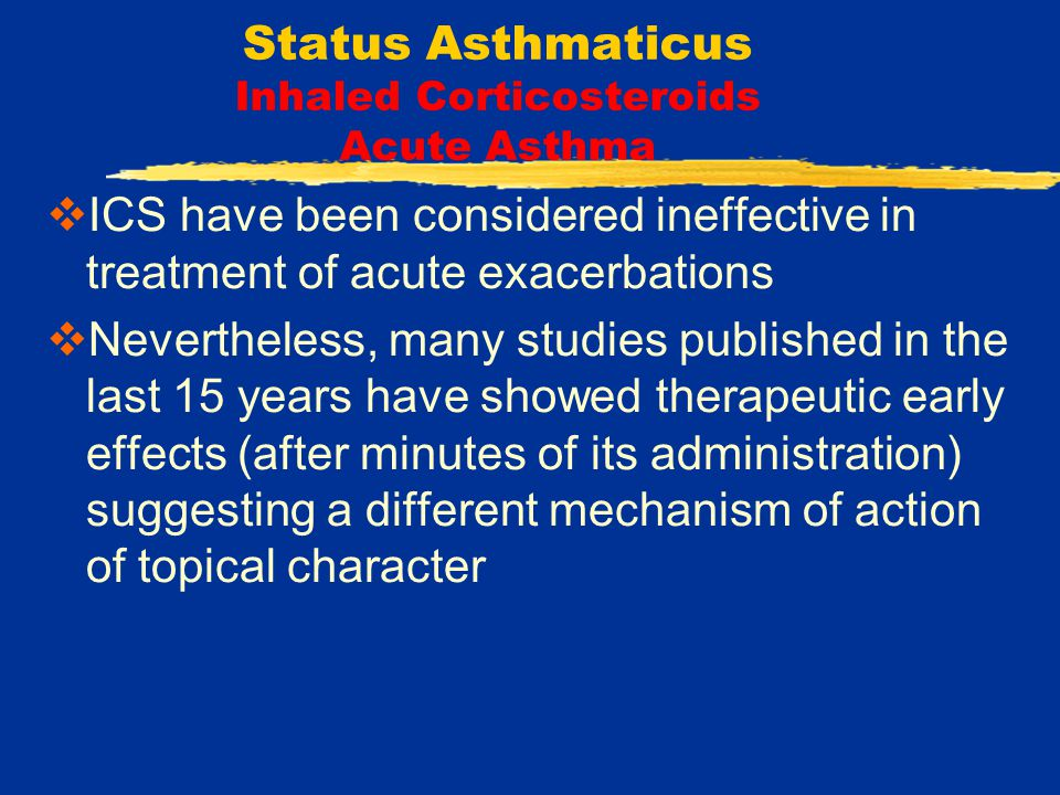 Status Asthmaticus Inhaled Corticosteroids Acute Asthma  These rapid effects are initiated by specific interactions with membrane-bound or cytoplasmic CS receptors, or nonspecific interactions with the cell membrane  asthmatic patients present a significant increase in airway mucosal blood flow
