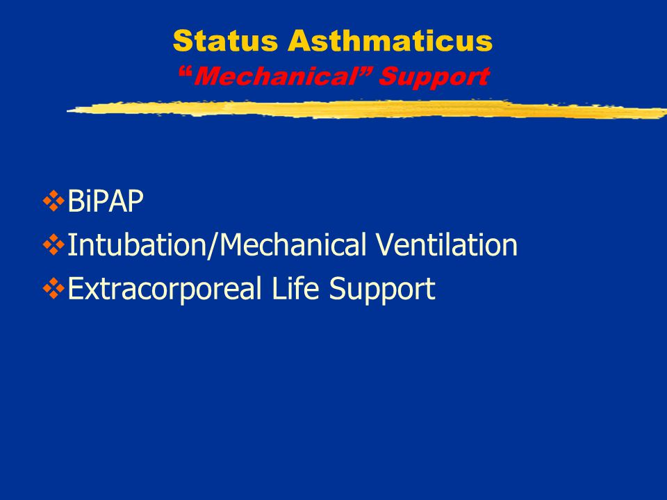 Status Asthmaticus Non invasive Ventilation  Positive-pressure by nasal mask (BiPAP)  Potential benefits:  airway stenting  improve V/Q match  CPAP improved hypoxemia in 8 asthmatic children