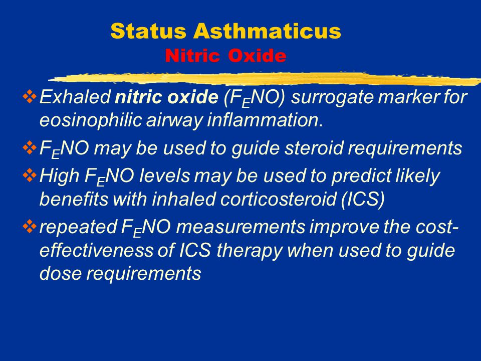 Status Asthmaticus Nitric Oxide  Exhaled nitric oxide (F E NO) surrogate marker for eosinophilic airway inflammation.