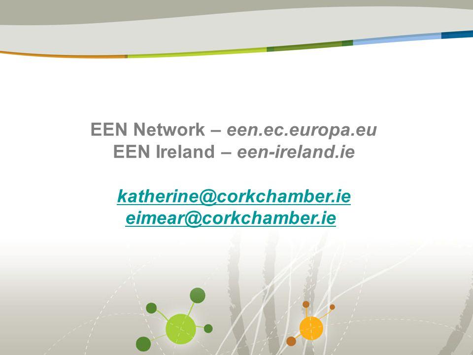 EEN Network – een.ec.europa.eu EEN Ireland – een-ireland.ie katherine@corkchamber.ie eimear@corkchamber.ie