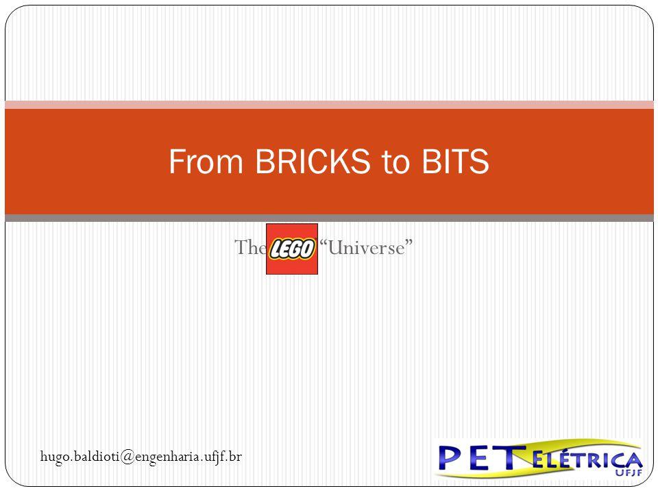 The Lego Universe From BRICKS to BITS hugo.baldioti@engenharia.ufjf.br
