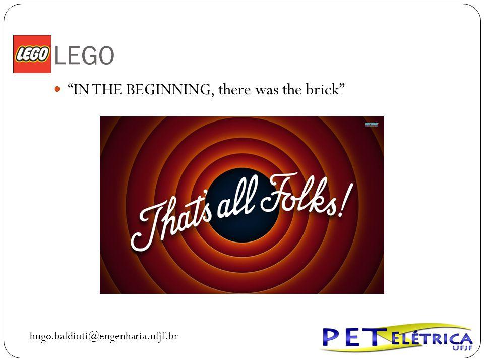 "LEGO ""IN THE BEGINNING, there was the brick"" hugo.baldioti@engenharia.ufjf.br"