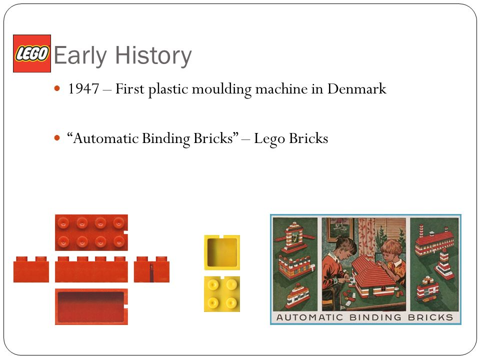 Early History 1947 – First plastic moulding machine in Denmark Automatic Binding Bricks – Lego Bricks