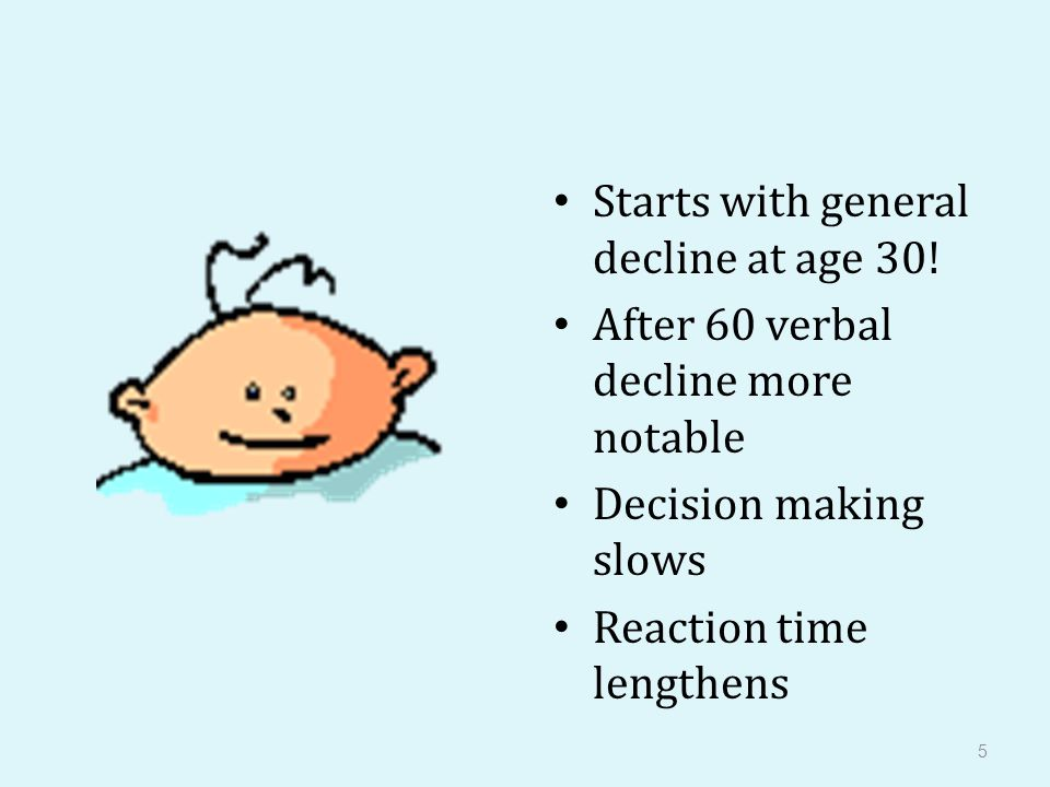 5 Starts with general decline at age 30.