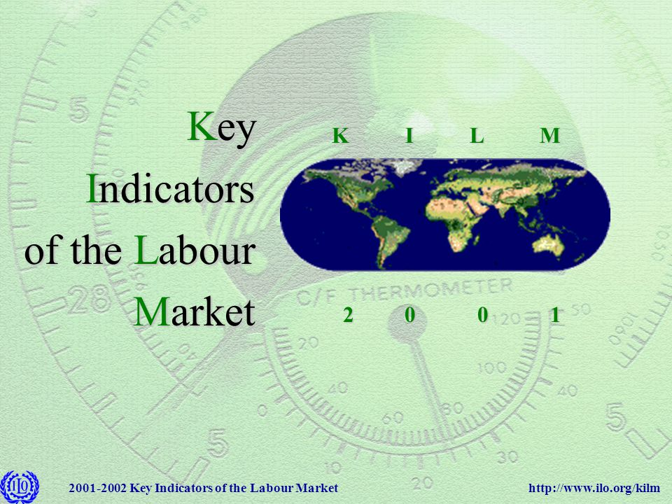 http://www.ilo.org/kilm2001-2002 Key Indicators of the Labour Market Key Indicators of the Labour Market 2 0 0 1 2 0 0 1 K I L M K I L M
