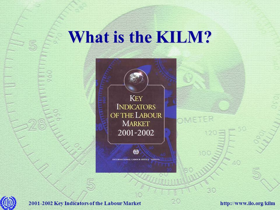 http://www.ilo.org/kilm2001-2002 Key Indicators of the Labour Market Timely and focused information on the world's labour markets is essential.