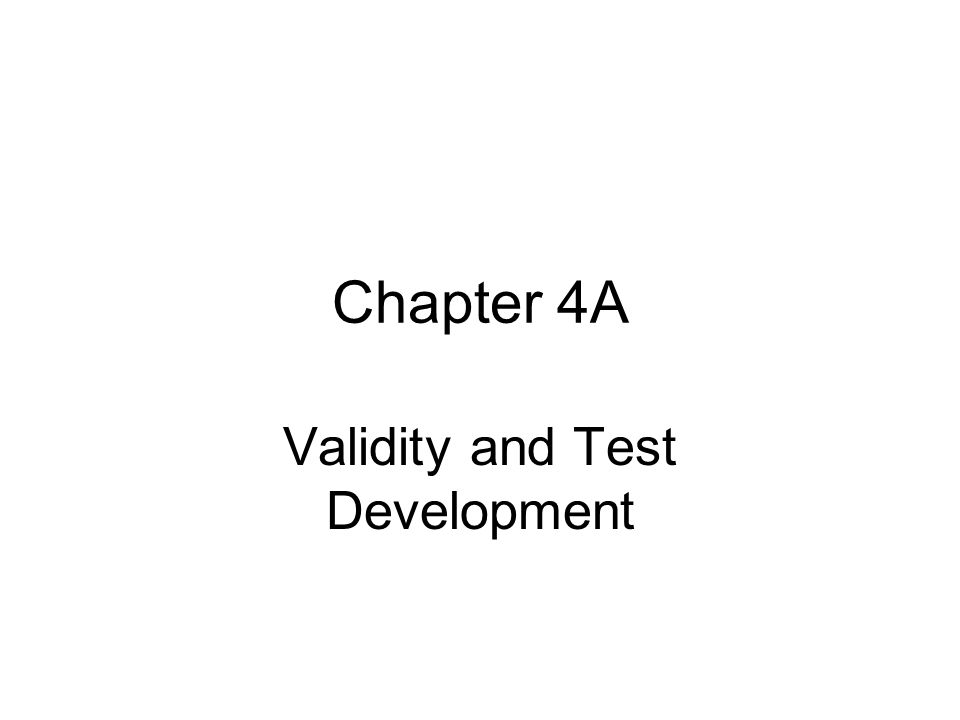 Chapter 4A Validity and Test Development