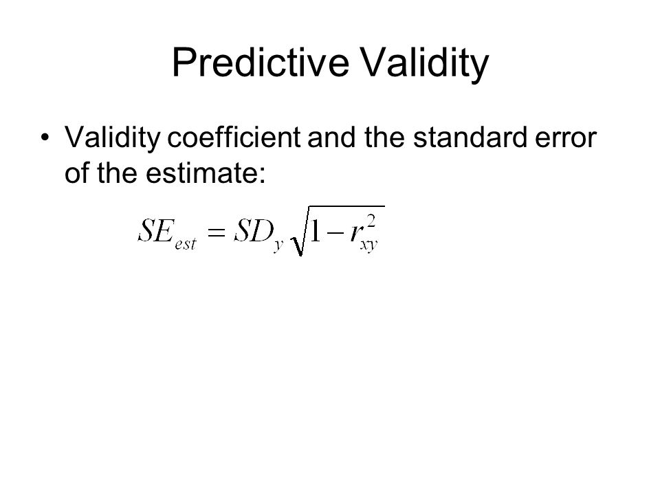 Predictive Validity Validity coefficient and the standard error of the estimate: