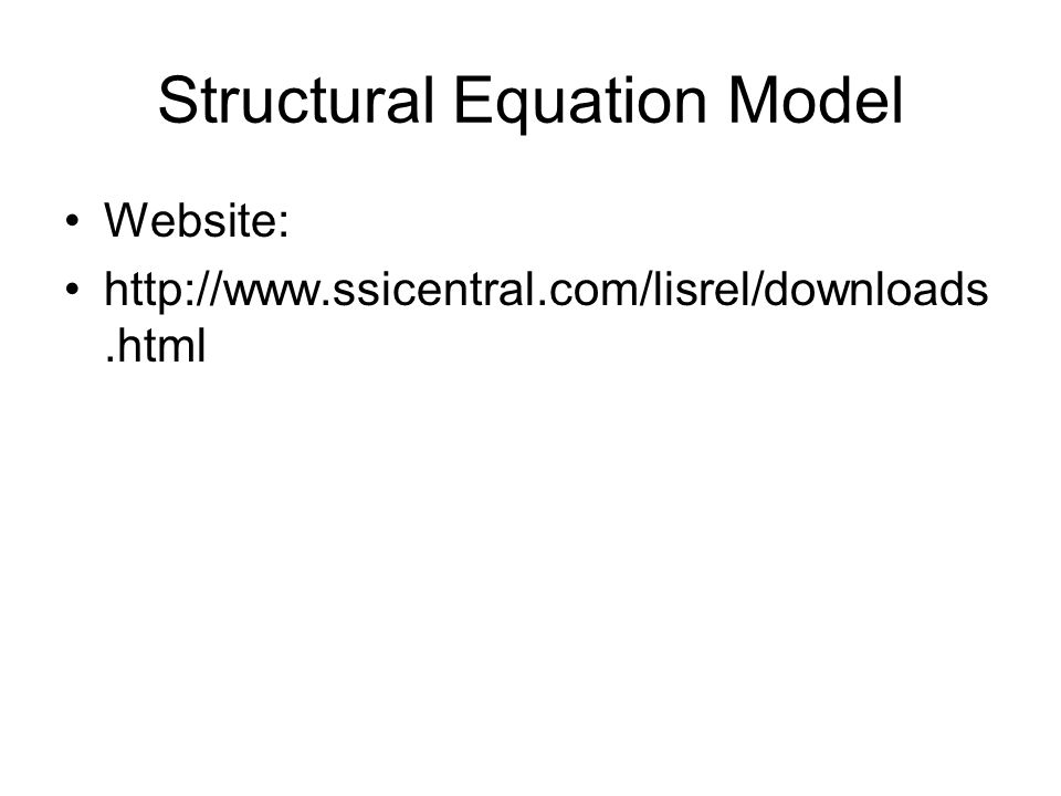 Structural Equation Model Website: http://www.ssicentral.com/lisrel/downloads.html