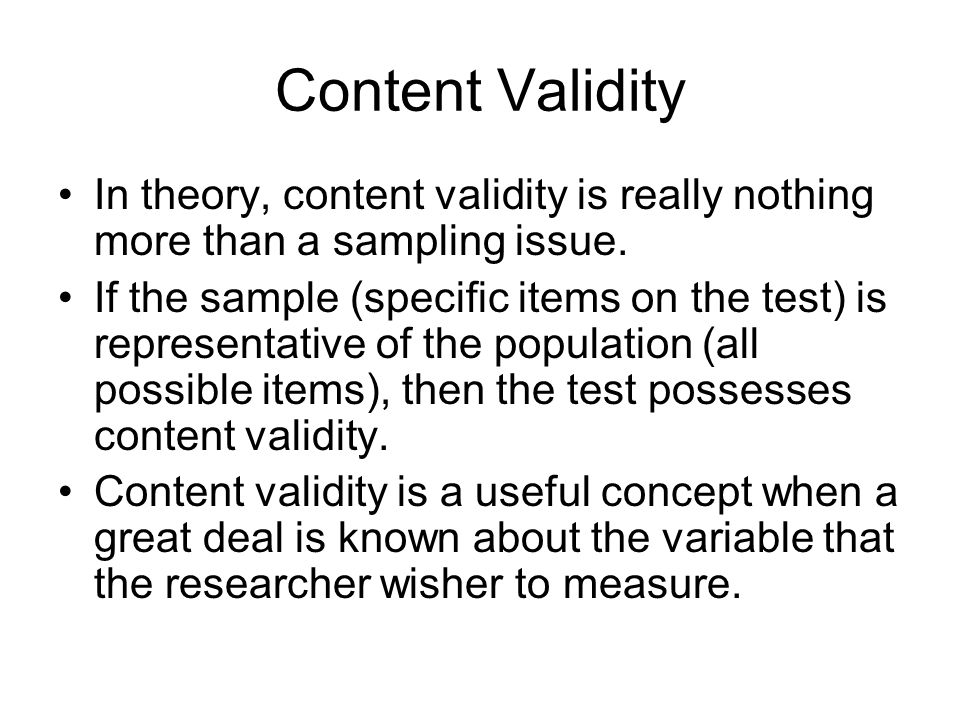 Content Validity In theory, content validity is really nothing more than a sampling issue. If the sample (specific items on the test) is representativ