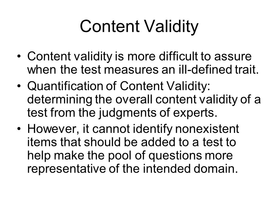 Content Validity Face validity is not really a form of validity at all A test has face validity if it looks validity to test users, examiners, and especially the examinees.