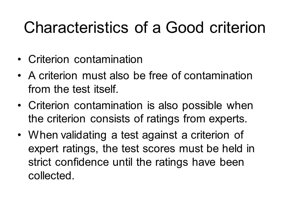 Characteristics of a Good criterion Criterion contamination A criterion must also be free of contamination from the test itself.