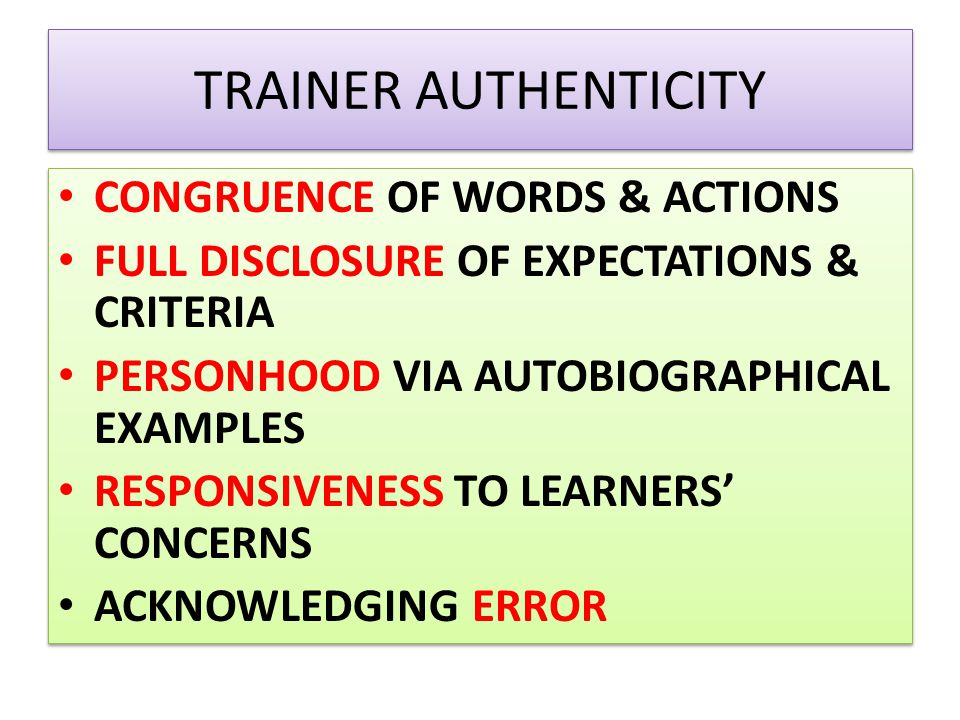 TRAINER AUTHENTICITY CONGRUENCE OF WORDS & ACTIONS FULL DISCLOSURE OF EXPECTATIONS & CRITERIA PERSONHOOD VIA AUTOBIOGRAPHICAL EXAMPLES RESPONSIVENESS