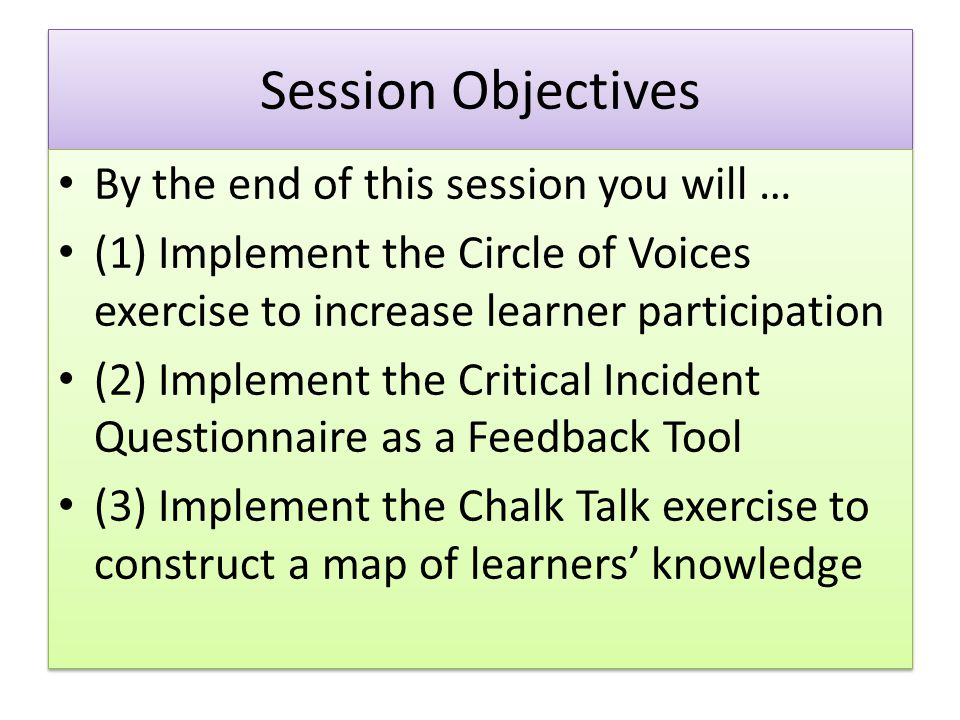 Session Objectives By the end of this session you will … (1) Implement the Circle of Voices exercise to increase learner participation (2) Implement t