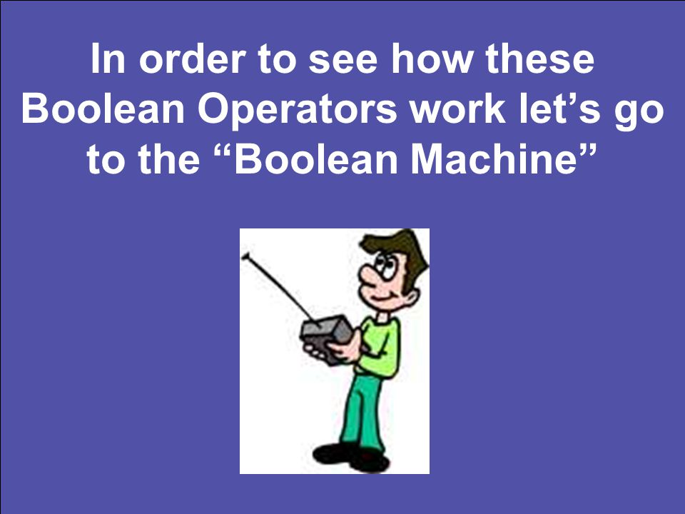 "In order to see how these Boolean Operators work let's go to the ""Boolean Machine"""