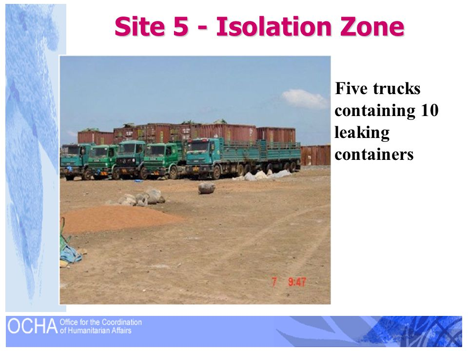 Site 5 - Isolation Zone Five trucks containing 10 leaking containers